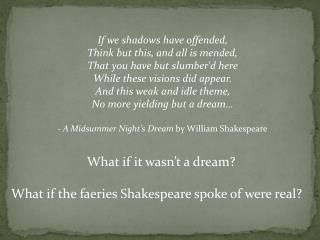 What if it wasn't a dream? What if the faeries Shakespeare spoke of were real?