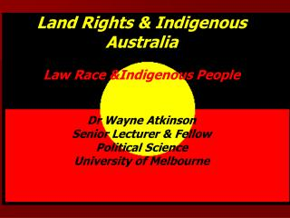 Land Rights & Indigenous Australia Law Race &Indigenous People Dr Wayne Atkinson
