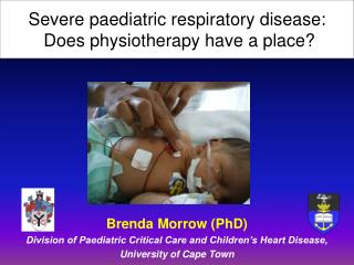 Severe paediatric respiratory disease:   Does physiotherapy have a place?
