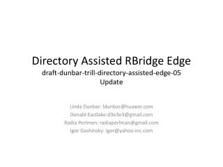 Directory Assisted RBridge Edge draft-dunbar-trill-directory-assisted-edge-05 Update