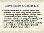 Bronte sisters  George Eliot