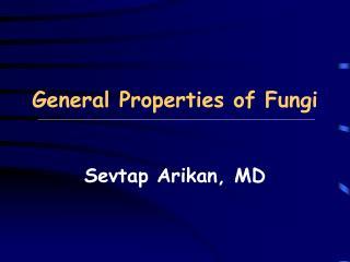 General Properties of Fungi Sevtap Arikan, MD