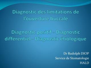 Diagnostic des limitations de l ouverture buccale  Diagnostic positif - Diagnostic diff rentiel - Diagnostic  tiologique