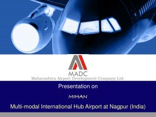 Presentation on MIHAN Multi-modal International Hub Airport at Nagpur (India)