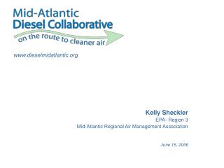 Kelly Sheckler EPA- Region 3 Mid-Atlantic Regional Air Management Association June 15, 2006