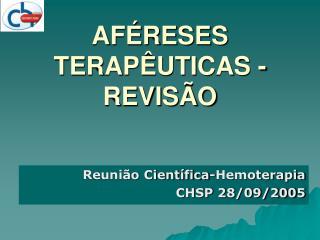 AFÉRESES TERAPÊUTICAS - REVISÃO