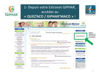 1- Depuis votre Extranet  GIPHAR,  accédez au  «QUEZ'ACO / GIPHAR'MACO»  !