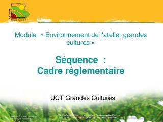 Module  «Environnement de l'atelier grandes cultures» Séquence  :  Cadre réglementaire