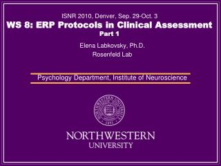 ISNR 2010, Denver, Sep. 29-Oct. 3 WS 8: ERP Protocols in Clinical Assessment Part 1