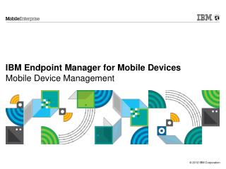 IBM Endpoint Manager for Mobile Devices Mobile Device Management