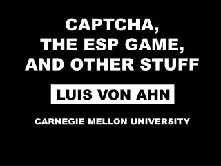 CAPTCHA,  THE ESP GAME, AND OTHER STUFF