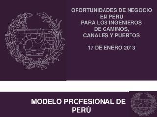 OPORTUNIDADES DE NEGOCIO  EN PERU  PARA LOS INGENIEROS DE CAMINOS, CANALES Y PUERTOS