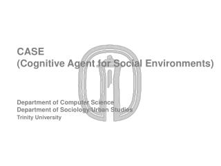 CASE (Cognitive Agent for Social Environments) Department of Computer Science