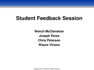 Student Feedback Session Wencil McClenahan Joseph Perea Chris Peterson Wayne Vinson