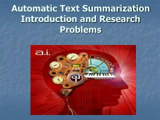 Automatic Text Summarization Introduction and Research Problems