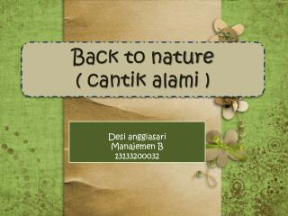 Back to nature  (  cantik alami  )