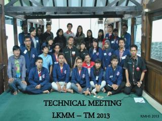 TECHNICAL MEETING  LKMM – TM  2013