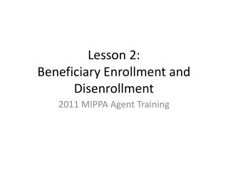 Lesson 2: Beneficiary Enrollment and Disenrollment