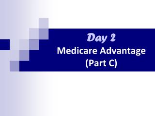 Day 2 Medicare Advantage (Part C)