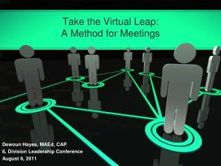 Take the Virtual Leap:  A Method for Meetings