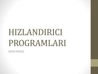 HIZLANDIRICI PROGRAMLARI