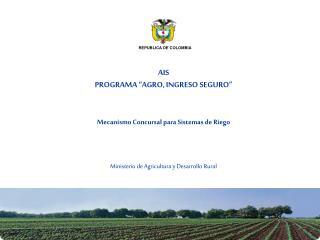 AIS PROGRAMA �AGRO, INGRESO SEGURO� Mecanismo Concursal para Sistemas de Riego