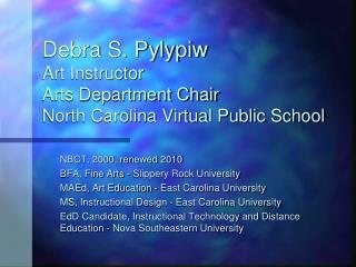 Debra S. Pylypiw Art Instructor  Arts Department Chair North Carolina Virtual Public School