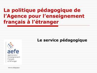 La politique pédagogique de l'Agence pour l'enseignement français à l'étranger