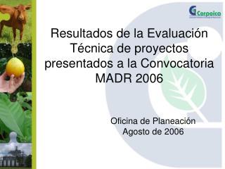 Resultados de la Evaluación Técnica de proyectos presentados a la Convocatoria MADR 2006