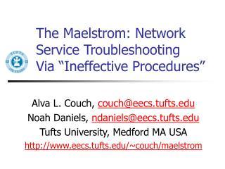 "The Maelstrom: Network Service Troubleshooting  Via ""Ineffective Procedures"""