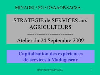 STRATEGIE de SERVICES aux AGRICULTEURS ------------------------- Atelier du 24 Septembre 2009