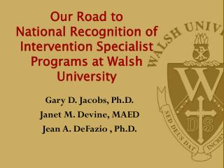 Our Road to  National Recognition of Intervention Specialist Programs at Walsh University