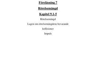 Föreläsning 7 Rörelsemängd Kapitel 9.1-5 Rörelsemängd Lagen om rörelsemängdens bevarande