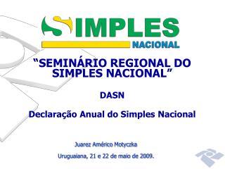 """""""SEMINÁRIO REGIONAL DO SIMPLES NACIONAL"""" DASN Declaração Anual do Simples Nacional"""