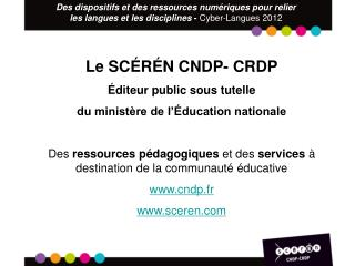 Le SC � R � N CNDP- CRDP �diteur public sous tutelle  du minist�re de l��ducation nationale