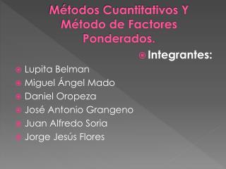 Métodos  Cuantitativos Y Método  de Factores Ponderados.