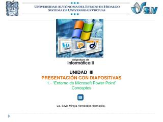 """UNIDAD  III PRESENTACIÓN CON DIAPOSITIVAS 1.- """"Entorno de Microsoft  Power  Point"""" Conceptos"""