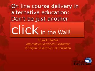 On line course delivery in alternative education: Don't be just another  click  in the Wall!