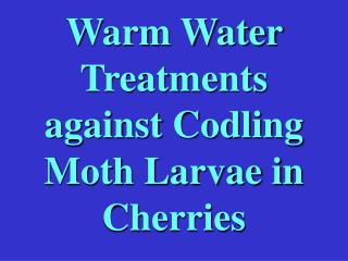 Warm Water Treatments against Codling Moth Larvae in Cherries