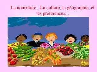 La nourriture:  La culture, la g�ographie, et les pr�f�rences...