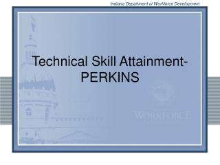 Technical Skill Attainment-PERKINS