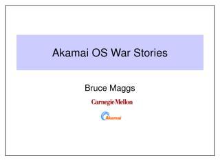 Akamai OS War Stories