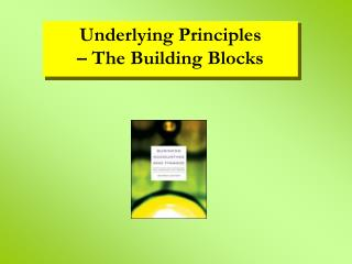 Underlying Principles – The Building Blocks