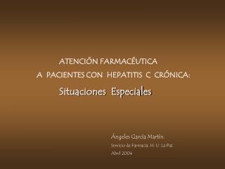 ATENCIÓN FARMACÉUTICA A  PACIENTES CON  HEPATITIS  C  CRÓNICA: Situaciones  Especiales