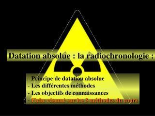 Datation absolue : la radiochronologie :