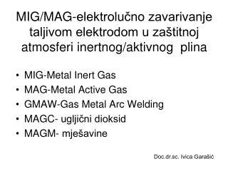 MIG-Metal Inert Gas MAG-Metal Active Gas GMAW-Gas Metal Arc Welding MAGC- ugljični dioksid