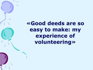 «Good deeds are so easy to make: my experience of volunteering»