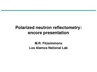 Polarized neutron reflectometry: encore presentation