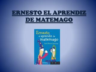 ERNESTO EL APRENDIZ DE MATEMAGO