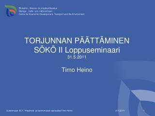 TORJUNNAN PÄÄTTÄMINEN SÖKÖ II Loppuseminaari 31.5.2011